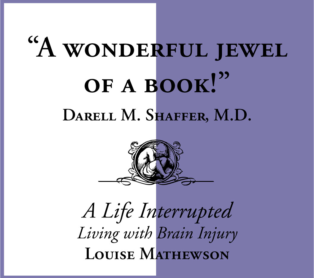 Praise for A Life Interrupted: Living with Brain Injury by Louise Mathewson