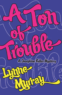 A Ton of Trouble - Book 4 of the Josephine Fuller mystery series by Lynne Murray