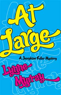 At Large by Lynne Murray - Book 3 of the Josephine Fuller mystery series