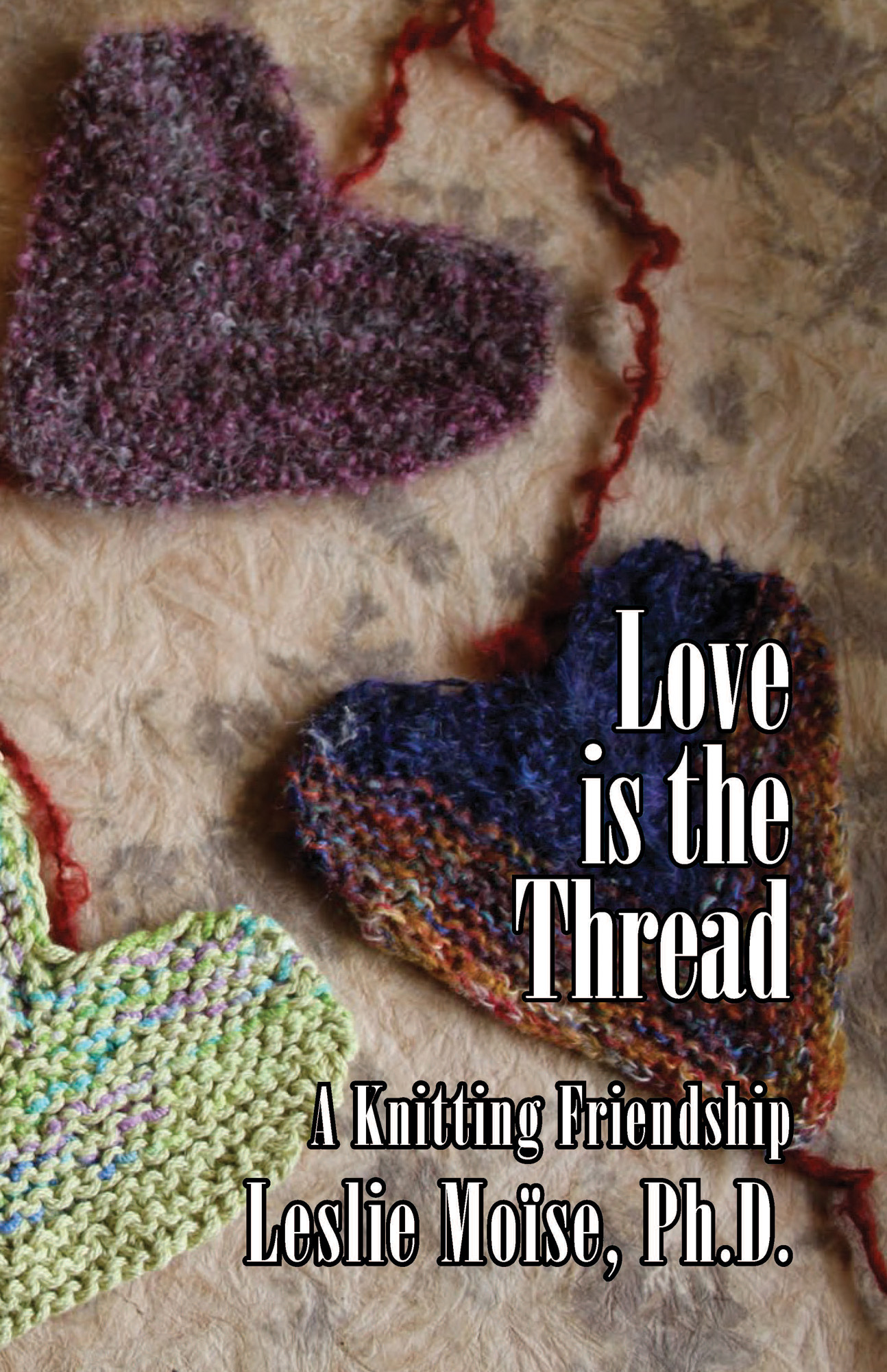 Love is the Thread: A Knitting Friendship by Leslie Moïse, Ph.D.