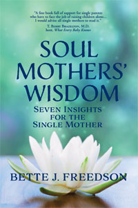 Soul Mothers' Wisdom: Seven Insights for the Single Mother by Bette J. Freedson