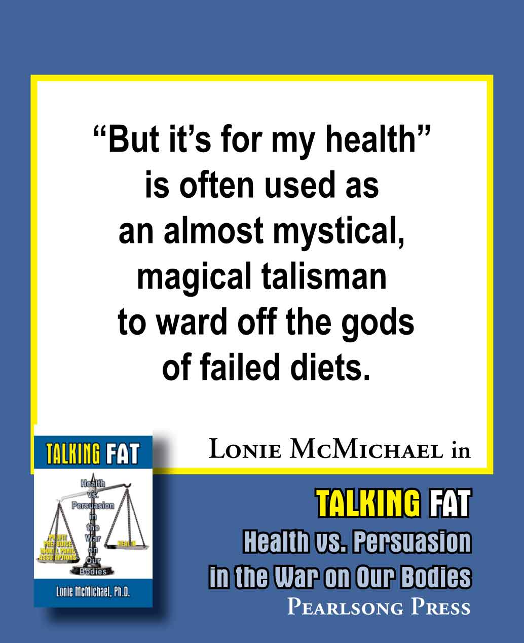 Talking Fat: Health vs. Persuasion in the War on Our Bodies by Lonie McMichael, Ph.D.