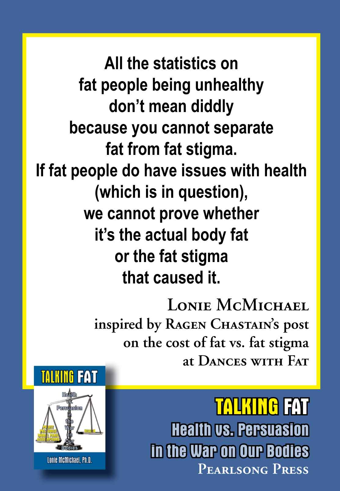 Quote from Lonie McMichael, author of Talking Fat: Health vs. Persuasion in the War on Our Bodies