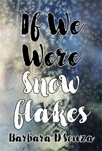 If We Were Snowflakes by Barbara D'Souza