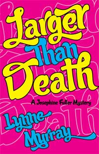 Larger Than Death: Book 1 of the Josephine Fuller mystery series